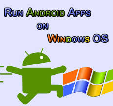 run android apps on pc how to run android apps on windows computer
