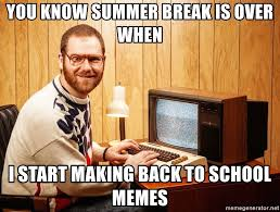 Web Memes - you know summer break is over when i start making back to school