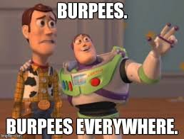 Burpees Meme - x x everywhere meme imgflip