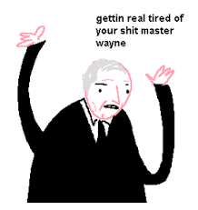 Getting Real Tired Of Your Bullshit Meme Generator - gettin real tired of your shit master wayne getting real tired