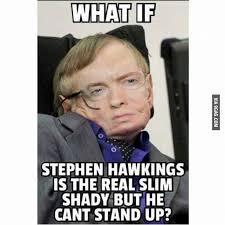 Stephen Hawking Meme - the 25 best stephen hawking meme ideas on pinterest funny lol