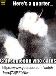 Who Cares Meme - 25 best memes about call someone who cares call someone who