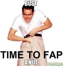 Bust A Nut Meme - bust a nut meme time to fap 16299 memeshappen