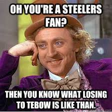 Anti Steelers Memes - oh you re a steelers fan then you know what losing to tebow is