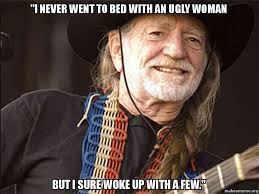 Ugly Woman Meme - i never went to bed with an ugly woman but i sure woke up with a