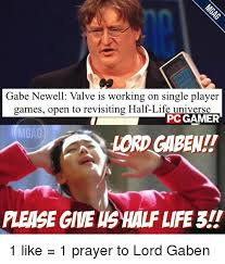 Gaben Meme - gabe newell valve is working on single player games open to