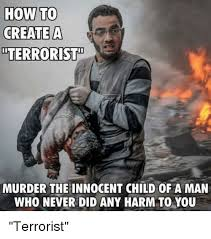 How Do You Create Memes - how to create a terrorist murder the innocent child of a man who