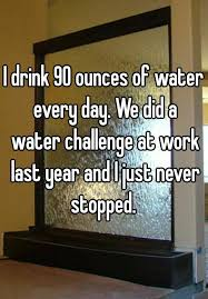 How Does Water Challenge Work I Drink 90 Ounces Of Water Every Day We Did A Water Challenge At