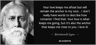 Quot Love Anchors The Soul - rabindranath tagore quote your love keeps me afloat but will