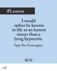 Typed Memes - lesson i would rather be known in life as an honest sinner than a