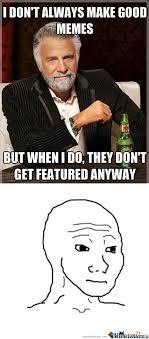 I Don T Always Memes - rmx i don t always make good memes by pwahman meme center