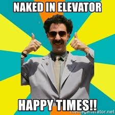 Meme Naked - naked in elevator happy times borat meme meme generator