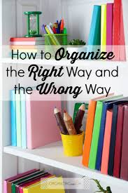 How To Organize How To Organize The Right Way And The Wrong Way