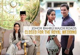 wedding gift johor bahru johor bahru major roads closed for the royal wedding johor now