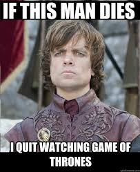 Tyrion Meme - if tyrion dies in the next episode we will immediately impose