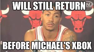 Derrick Rose Meme - will still return before michael s xbox derrick rose quickmeme