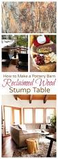 Potterybarn by How To Make A Pottery Barn Reclaimed Wood Stump Table Reluctant
