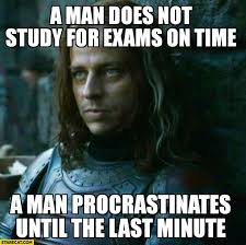 Last Minute Meme - a man does not study for exams on time a man procrastinates until
