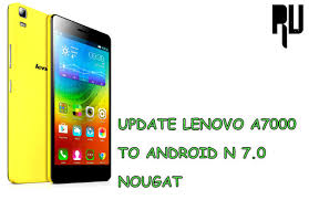 update android how to update lenovo a7000 to android 7 0 nougat root update