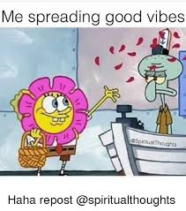Good Vibes Meme - me spreading good vibes haha repost meme on me me