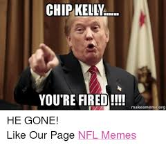 Meme Chip - chip kelly you re fired makeamemeorg he gone like our page nfl