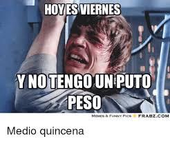 Meme Puto - hovesviernes ynotengoun puto peso memes funny pics frabz com medio
