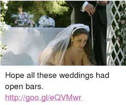 Funny Wedding Memes - hope all these weddings had open bars funny meme on sizzle