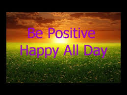 be positive happy all day