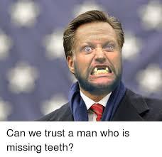 Missing Teeth Meme - can we trust a man who is missing teeth meme on me me