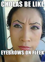 Chola Meme - chola eyebrows meme on imgur