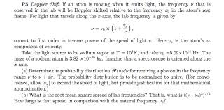 doppler shift if an atom is moving when it emits l chegg