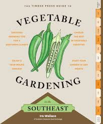 vegetable gardening in the southeast the timber press guide to