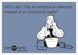 Emotional Eating Meme - why can t i be an emotional exerciser instead of an emotional