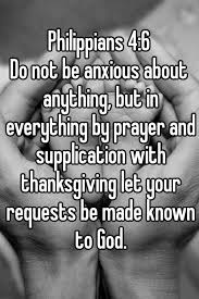 philippians 4 6 do not be anxious about anything but in everything