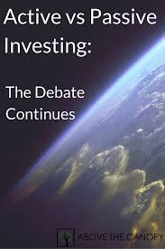 Above The Canopy by Active Vs Passive Investing The Debate Continues Above The Canopy