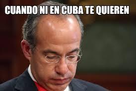 Cuba Meme - cuba no deja entrar a calder祿n y en twitter se burlan de 礬l con
