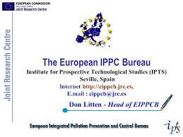 European Ippc Bureau European Commission The European Ippc Bureau Institute For Prospective Technological