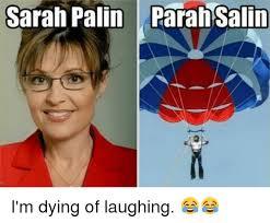 Sarah Palin Memes - sarah palin parah salin i m dying of laughing meme on me me