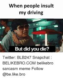 Did You Die Meme - 25 best memes about driving but did you die driving but did