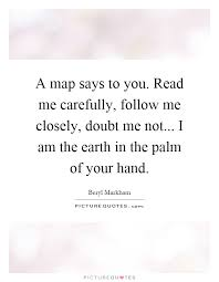 me where i am on a map a map says to you read me carefully follow me closely doubt