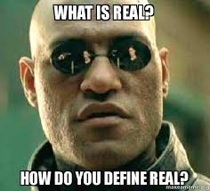 what is real how do you define real matrix morpheus make a meme