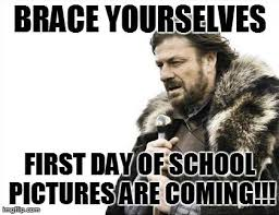 Brace Yourself Memes - brace yourselves first day of school pictures are coming