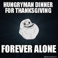 Meme Generator Forever Alone - meme creator hungryman dinner forever alone for thanksgiving meme