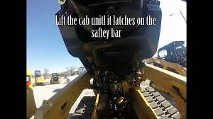 How To Lift The Cab On Cat Compact Loaders Youtube