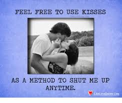 Memes Free To Use - feel free to use kisses ikelovequotescom as a method to shut me up