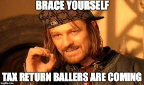 Tax Refund Meme - tax return ballers are coming imgflip