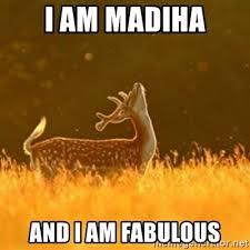 I Am Fabulous Meme - i am madiha and i am fabulous fabulous meme generator