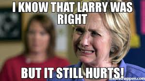 Larry Meme - i know that larry was right but it still hurts meme hillary