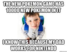 Pokemon Kid Meme - new pokemon game has 10 000 pokemon my uncle works at nintendo