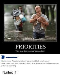 Racist Black Memes - priorities this man knows what s important racist meme this clearly